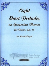 Eight Short Preludes on Gregorian Themes for Organ op. 45