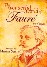 Wonderful World of Fauré for Organ